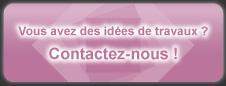 Vous avez des idées de travaux ? Contactez-nous !